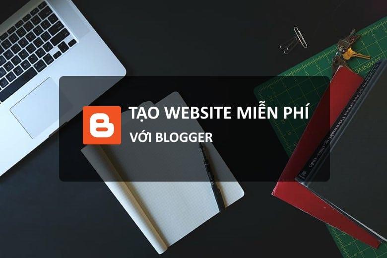 Tạo website miễn phí với blogger