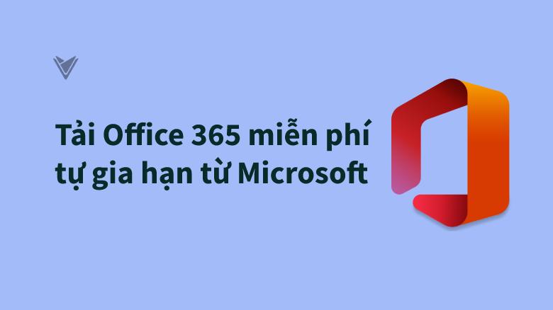 Tải office 365 miễn phí tự gian hạn từ Microsoft